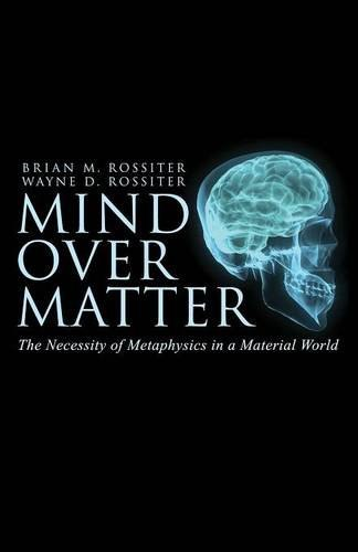 Download Mind Over Matter - The Necessity of Metaphysics in