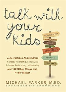 Talk With Your Kids: Conversations About Ethics – Honesty, Friendship, Sensitivity, Fairness, Dedication, Individuality – and 103 Other Things That Really Matter