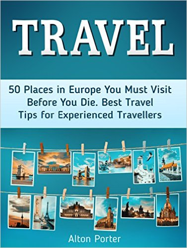 Travel 50 Places in Europe You Must Visit Before You Die
