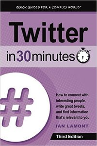 Download Twitter In 30 Minutes (3rd Edition) How to connect with interesting people, write great tweets, and find information that's r