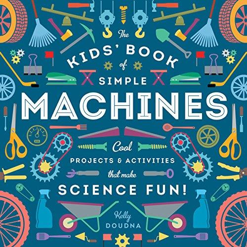 The Kids Book of Simple Machines Cool Projects – Activities That Make Science Fun!