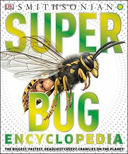 Download Super Bug Encyclopedia: The Biggest, Fastest, Deadlist Creepy-Crawlies on the Planet