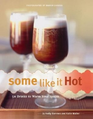 Some Like It Hot 50 Drinks to Warm Your Spirits