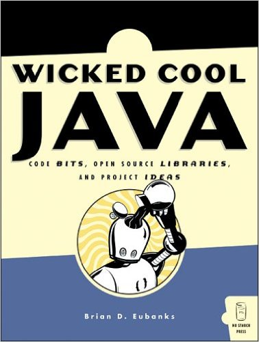 Download Wicked Cool Java Code Bits- Open-Source Libraries- and Project Ideas