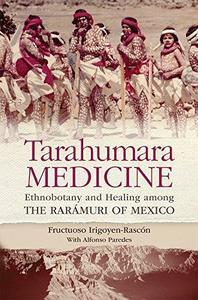 Download Tarahumara Medicine: Ethnobotany and Healing Among the Raramuri of Mexico