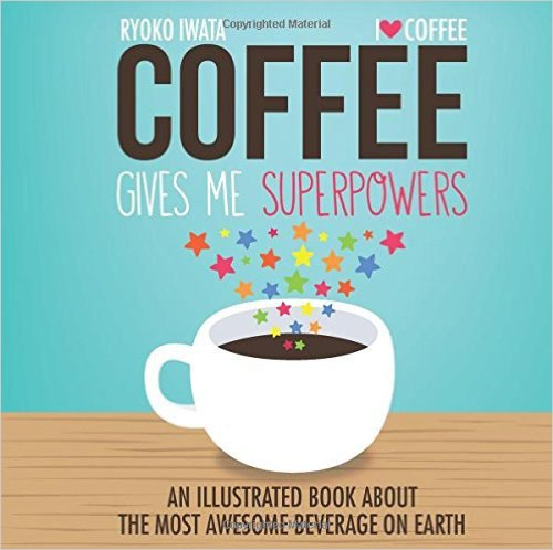 Download Coffee Gives Me Superpowers An Illustrated Book ab