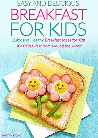 Easy and Delicious Breakfast for Kids Quick and Healthy Breakfast Ideas for Kids