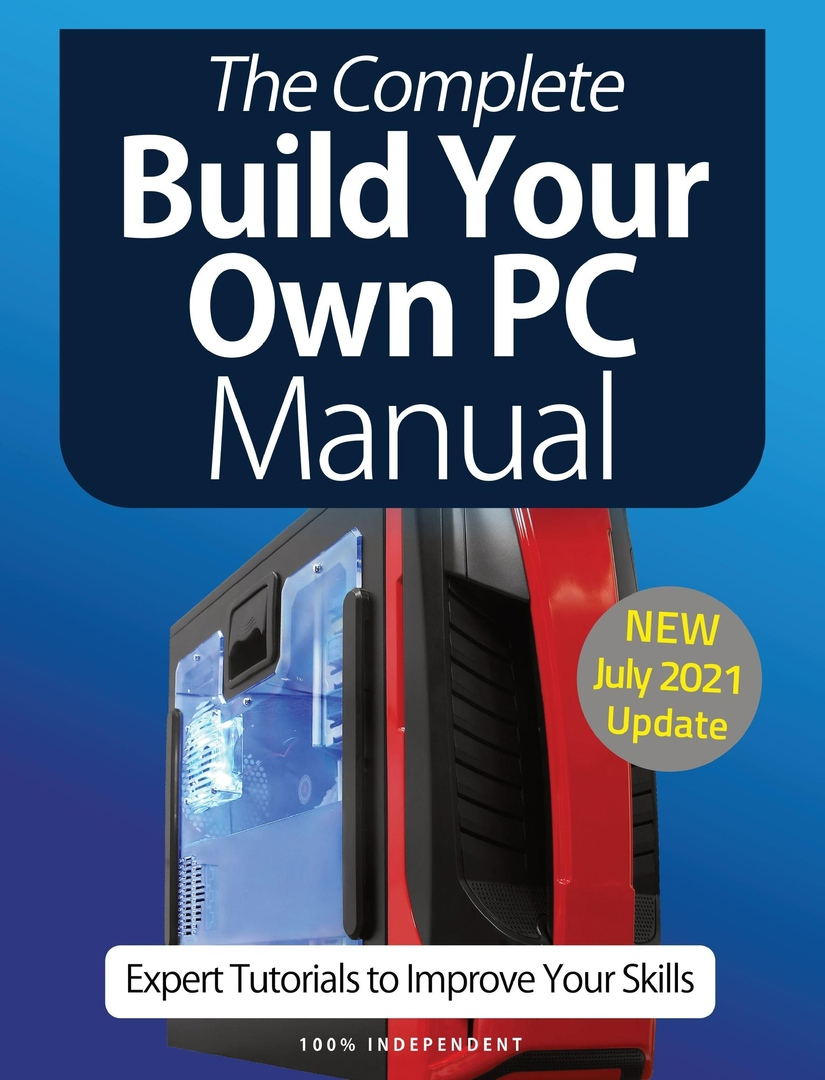 The Complete Building Your Own PC Manual - July 2021